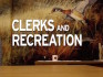 Clerks and Recreation