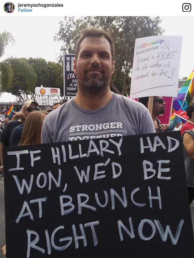 """""""If Hillary had won, we'd be at brunch right now"""" Pride sign 2017"""