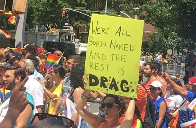 """""""We're all born naked and the rest is drag"""" Pride sign 2017"""