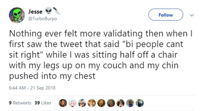 "Tweet reading: ""Nothing ever felt more validating then when I first saw the tweet that said 'bi people cant sit right' while I was sitting half off a chair with my legs up on my couch and my chin pushed into my chest."""