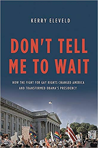 Don't Tell Me to Wait: How the Fight for Gay Rights Changed America and Transformed Obama's Presidency 1st Edition