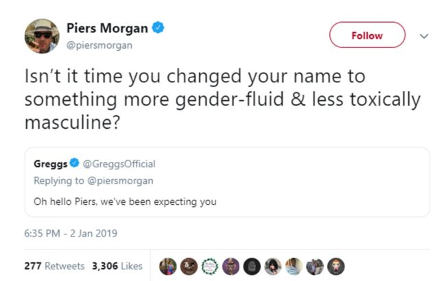 "A tweet from Piers Morgan to Greggs which reads: ""Isn't it time you changed your name to something more gender-fluid & less toxically masculine?"""
